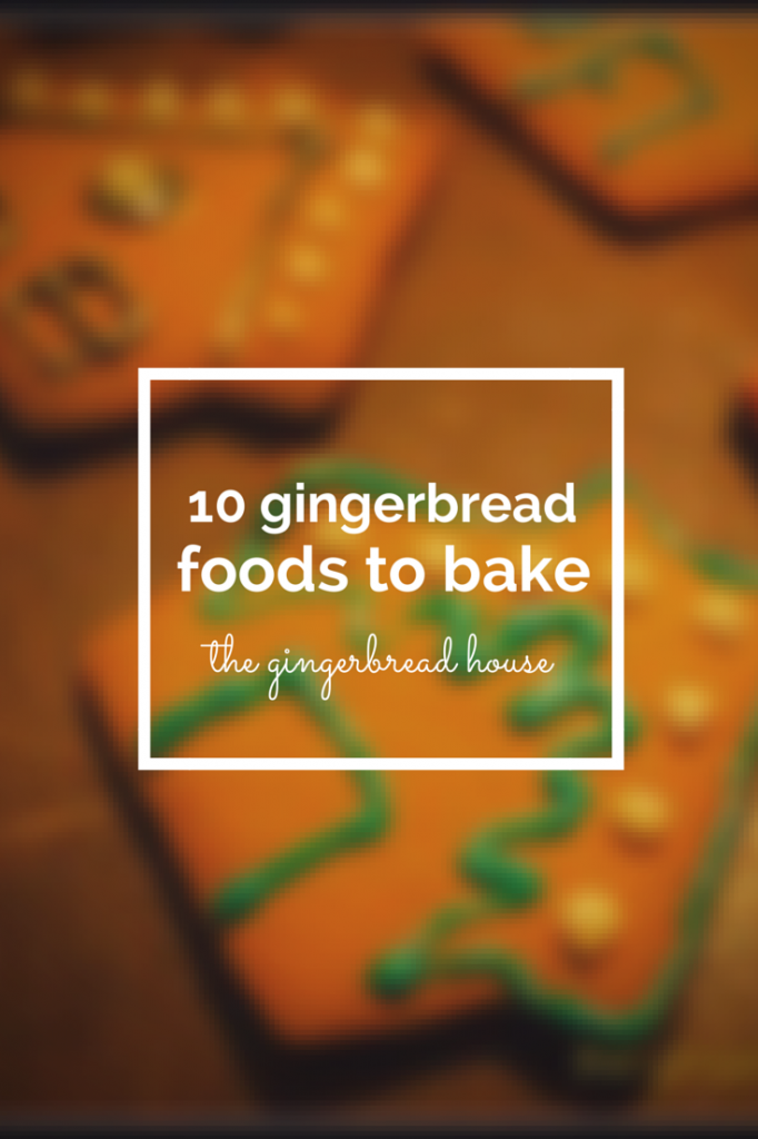 10 gingerbread foods to bake - the gingerbread house